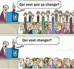 Qui veut que ça change ?